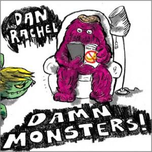 Dan and Rachel - Damn Monsters!